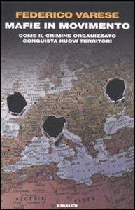 Libro Mafie in movimento. Come il crimine organizzato conquista nuovi territori Federico Varese
