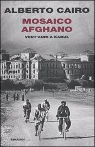 Mosaico afghano. Vent'anni a Kabul - Alberto Cairo - copertina