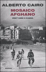 Libro Mosaico afghano. Vent'anni a Kabul Alberto Cairo