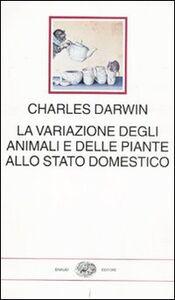 Libro La variazione degli animali e delle piante allo stato domestico Charles Darwin