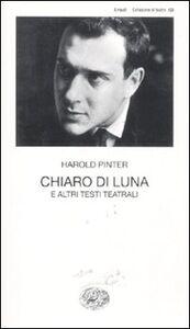 Libro Chiaro di luna e altri testi teatrali Harold Pinter