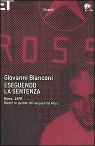 Libro Eseguendo la sentenza. Roma, 1978. Dietro le quinte del sequestro Moro Giovanni Bianconi