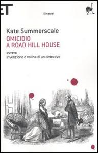 Libro Omicidio a Road Hill House ovvero Invenzione e rovina di un detective Kate Summerscale