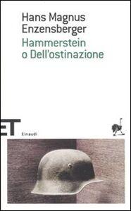 Libro Hammerstein o dell'ostinazione Hans M. Enzensberger