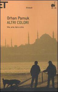 Foto Cover di Altri colori. Vita, arte, libri e città, Libro di Orhan Pamuk, edito da Einaudi