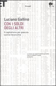 Con i soldi degli altri. Il capitalismo per procura contro l'economia - Luciano Gallino - copertina