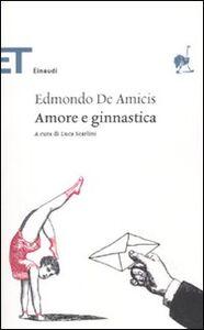 Libro Amore e ginnastica Edmondo De Amicis