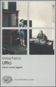 Foto Cover di Uffici. Interni arredi oggetti, Libro di Imma Forino, edito da Einaudi