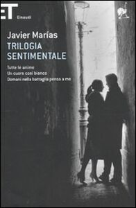 Libro Trilogia sentimentale: Tutte le anime-Un cuore così bianco-Domani nella battaglia pensa a me Javier Marías