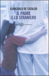 Libro Il padre e lo straniero Giancarlo De Cataldo