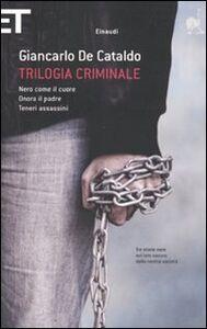 Libro Trilogia criminale: Nero come il cuore-Onora il padre-Teneri assassini Giancarlo De Cataldo