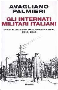 Gli internati militari italiani. Diari e lettere dai lager nazisti. 1943-1945 - Mario Avagliano,Marco Palmieri - copertina