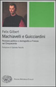 Machiavelli e Guicciardini. Pensiero politico e storiografia a Firenze nel Cinquecento - Felix Gilbert - copertina