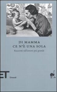 Foto Cover di Di mamma ce n'è una sola. Racconti sull'amore più grande, Libro di  edito da Einaudi