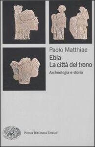 Foto Cover di Ebla, la città del trono. Archeologia e storia, Libro di Paolo Matthiae, edito da Einaudi