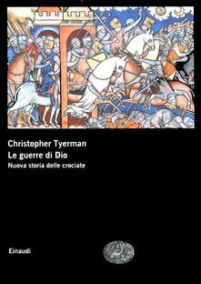 Le guerre di Dio. Nuova storia delle crociate - Christopher Tyerman - copertina