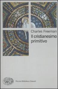 Il cristianesimo primitivo - Charles Freeman - copertina