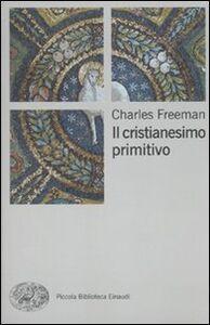 Foto Cover di Il cristianesimo primitivo, Libro di Charles Freeman, edito da Einaudi