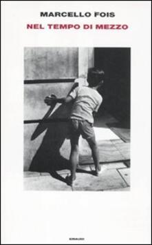 Nel tempo di mezzo - Marcello Fois - copertina