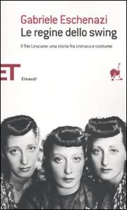 Libro Le regine dello swing. Il Trio Lescano: una storia fra cronaca e costume Gabriele Eschenazi