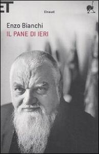 Libro Il pane di ieri Enzo Bianchi