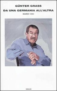 Libro Da una Germania all'altra. Diario 1990 Günter Grass