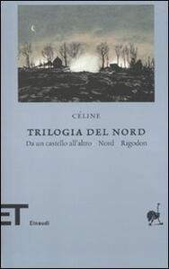 Trilogia del Nord: Da un castello all'altro-Nord-Rigodon - Louis-Ferdinand Céline - copertina