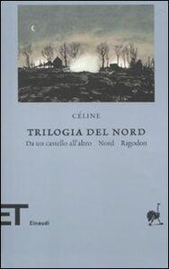 Libro Trilogia del Nord: Da un castello all'altro-Nord-Rigodon Louis-Ferdinand Céline