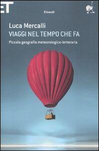 Foto Cover di Viaggi nel tempo che fa. Piccola geografia meteorologico-letteraria, Libro di Luca Mercalli, edito da Einaudi
