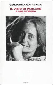 Foto Cover di Il vizio di parlare a me stessa, Libro di Goliarda Sapienza, edito da Einaudi