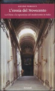 Libro L' eresia del Novecento. La Chiesa e la repressione del modernismo in Italia Guido Verucci