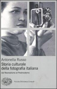 Libro Storia culturale fotografia. Dal neorealismo al postmoderno Antonella Russo