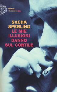 Libro Le mie illusioni danno sul cortile Sacha Sperling