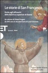 Le storie di San Francesco. Guida agli affreschi della Basilica superiore di Assisi. Con DVD. Ediz. italiana e inglese