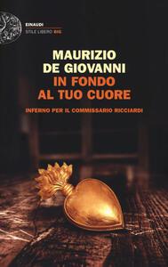 In fondo al tuo cuore. Inferno per il commissario Ricciardi - Maurizio De Giovanni - copertina