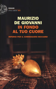 Foto Cover di In fondo al tuo cuore. Inferno per il commissario Ricciardi, Libro di Maurizio De Giovanni, edito da Einaudi