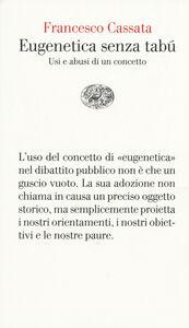 Foto Cover di Eugenetica senza tabù. Usi e abusi di un concetto, Libro di Francesco Cassata, edito da Einaudi
