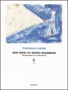 Foto Cover di Qui non ci sono bambini. Un'infanzia ad Auschwitz, Libro di Thomas Geve, edito da Einaudi