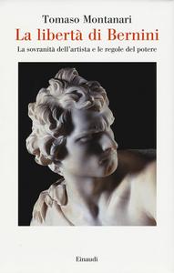 Libro La libertà di Bernini. La sovranità dell'artista e le regole del potere Tomaso Montanari 0