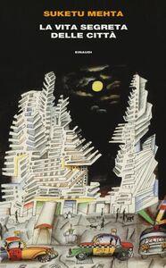 Libro La vita segreta delle città Suketu Mehta