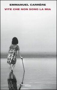 Foto Cover di Vite che non sono la mia, Libro di Emmanuel Carrère, edito da Einaudi