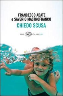Chiedo scusa - Francesco Abate,Saverio Mastrofranco - copertina