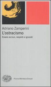 Foto Cover di L' ostracismo. Essere esclusi, respinti e ignorati, Libro di Adriano Zamperini, edito da Einaudi