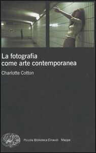 Libro La fotografia come arte contemporanea Charlotte Cotton