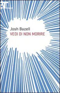 Libro Vedi di non morire Josh Bazell