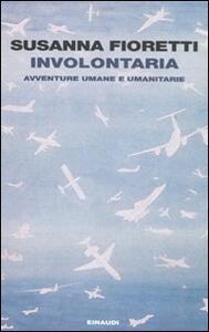 Involontaria. Avventure umane e umanitarie - Susanna Fioretti - copertina