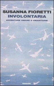 Foto Cover di Involontaria. Avventure umane e umanitarie, Libro di Susanna Fioretti, edito da Einaudi