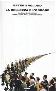 Libro La bellezza e l'orrore. La grande guerra narrata in diciannove destini Peter Englund