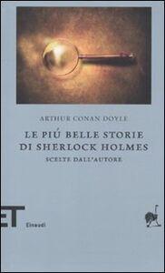 Libro Le più belle storie di Sherlock Holmes. Scelte dall'autore Arthur Conan Doyle