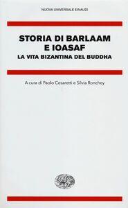 Foto Cover di Storia di Barlaam e Ioasaf. La vita bizantina del Buddha, Libro di  edito da Einaudi